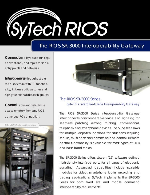 The RIOS SR-3000 Interoperability GatewayConnect to all types of trunking,conventional, and repeater radioentry points and...