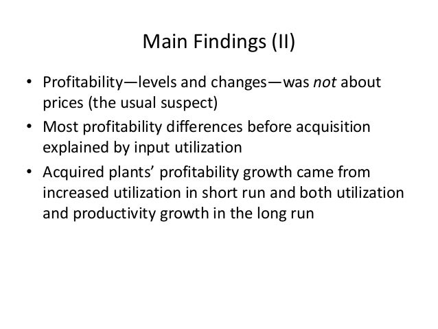 •Profitability—levels and changes—was not about prices (the usual suspect)  •Most profitability differences before acquisi...