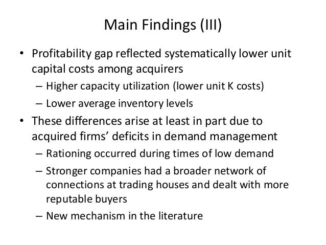 Main Findings (III)  •Profitability gap reflected systematically lower unit capital costs among acquirers  –Higher capacit...