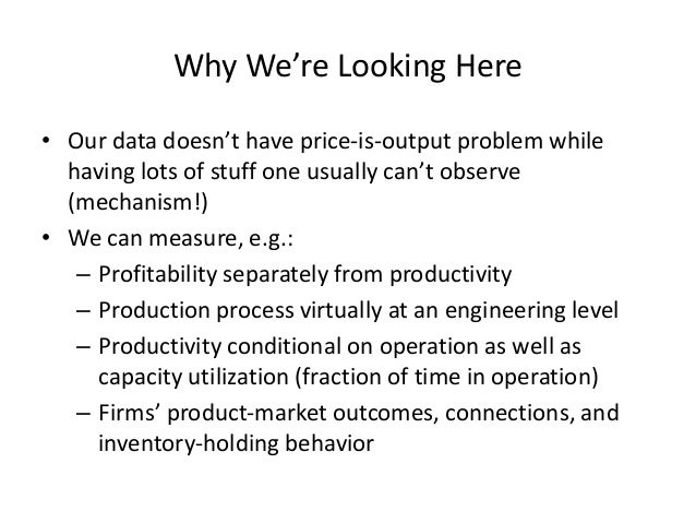 Why We're Looking Here  •Our data doesn't have price-is-output problem while having lots of stuff one usually can't observ...