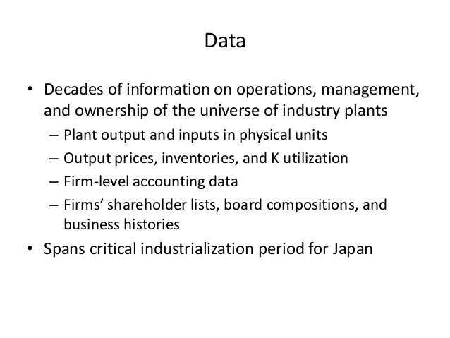 Data  •Decades of information on operations, management, and ownership of the universe of industry plants  –Plant output a...