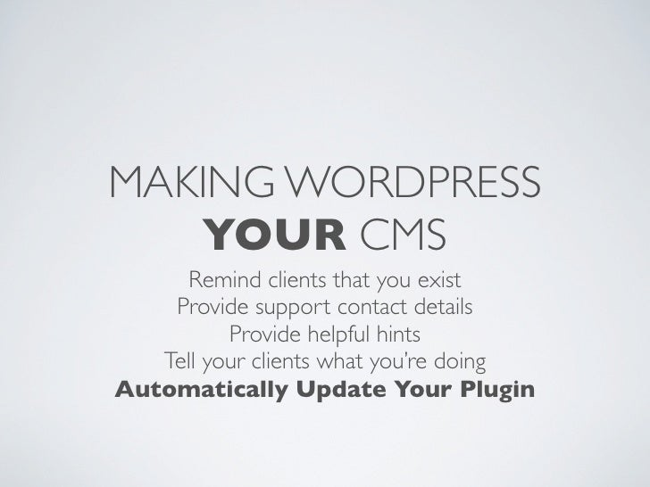 MAKING WORDPRESS   YOUR CMS      Remind clients that you exist    Provide support contact details          Provide helpful...