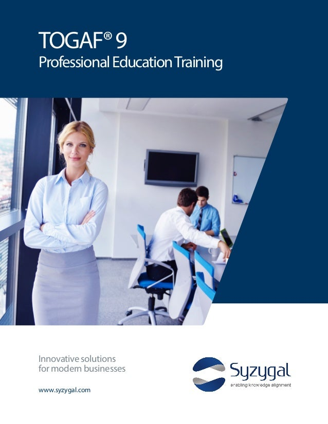 TOGAF®9 ProfessionalEducationTraining www.syzygal.com Innovative solutions for modern businesses