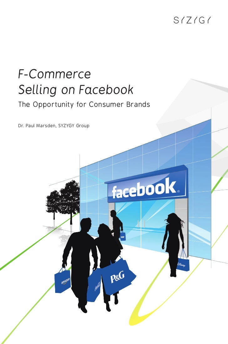 F-CommerceSelling on FacebookThe Opportunity for Consumer BrandsDr. Paul Marsden, SYZYGY Group