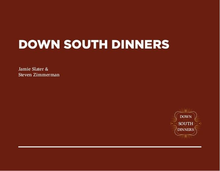 DOWN SOUTH DINNERSJamie Slater &Steven Zimmerman                     DOWN                     SOUTH                     DI...