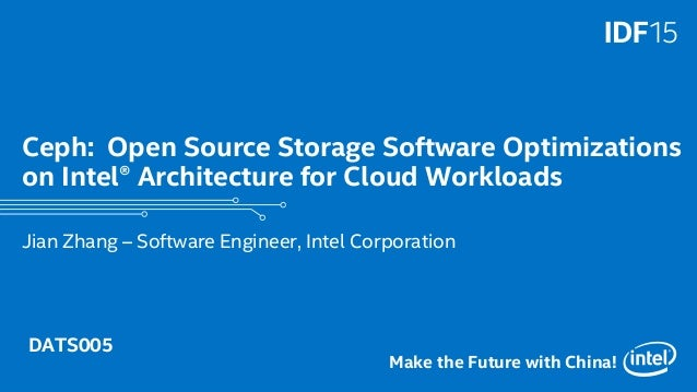 1 Make the Future with China! Ceph: Open Source Storage Software Optimizations on Intel® Architecture for Cloud Workloads ...