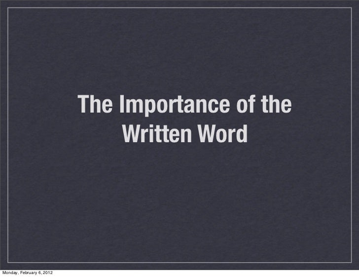 The Importance of the                               Written WordMonday, February 6, 2012
