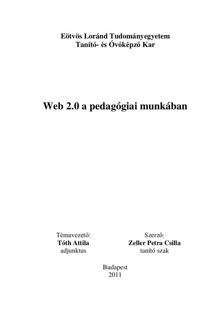 Eötvös Loránd Tudományegyetem<br />Tanító- és Óvóképző Kar<br />Web 2.0 a pedagógiai munkában<br />Témavezető:Szerző:<br /...