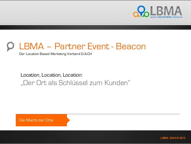 K LBMA D/A/CH 2013 Die Macht der Orte LBMA – Partner Event - Beacon Der Location Based Marketing Verband D-A-CH Location, ...