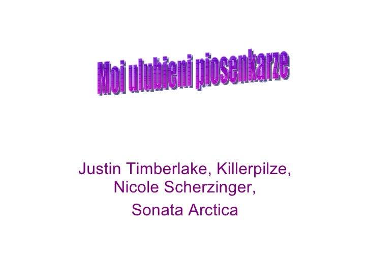 Justin Timberlake, Killerpilze, Nicole Scherzinger, Sonata Arctica   Moi ulubieni piosenkarze