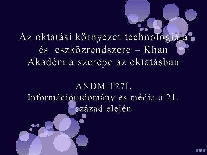 Az oktatási környezet technológiája és           eszközrendszere•Web 2.0 eszközök szerepe az InformációsTársadalomban•Közö...