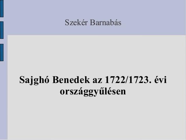 Szekér Barnabás  Sajghó Benedek az 1722/1723. évi országgyűlésen