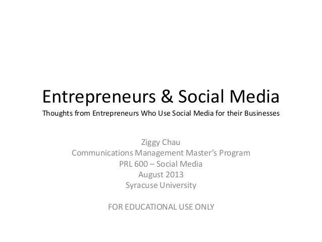 Entrepreneurs & Social Media Thoughts from Entrepreneurs Who Use Social Media for their Businesses Ziggy Chau Communicatio...