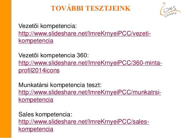 TOVÁBBI TESZTJEINK Vezetői kompetencia: http://www.slideshare.net/ImreKrnyeiPCC/vezeti- kompetencia Vezetői kompetencia 36...