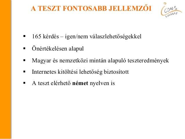  165 kérdés – igen/nem válaszlehetőségekkel  Önértékelésen alapul  Magyar és nemzetközi mintán alapuló teszteredmények ...