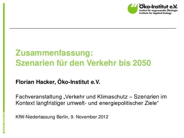 """Zusammenfassung:Szenarien für den Verkehr bis 2050Florian Hacker, Öko-Institut e.V.Fachveranstaltung """"Verkehr und Klimasch..."""