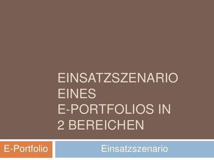 einsatzszenario eines e-portfolios in 2 bereichen<br />E-Portfolio<br />Einsatzszenario<br />