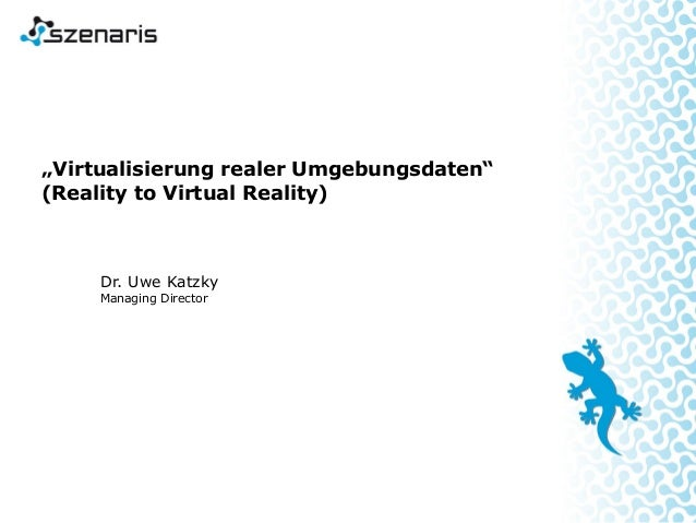 "Dr. Uwe Katzky Managing Director ""Virtualisierung realer Umgebungsdaten"" (Reality to Virtual Reality)"