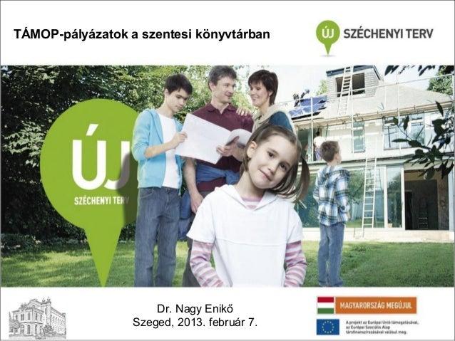 TÁMOP-pályázatok a szentesi könyvtárban                      Dr. Nagy Enikő                  Szeged, 2013. február 7.