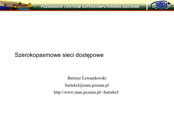 Szerokopasmowe przewodowe sieci dostępowe Bartosz Lewandowski [email_address]