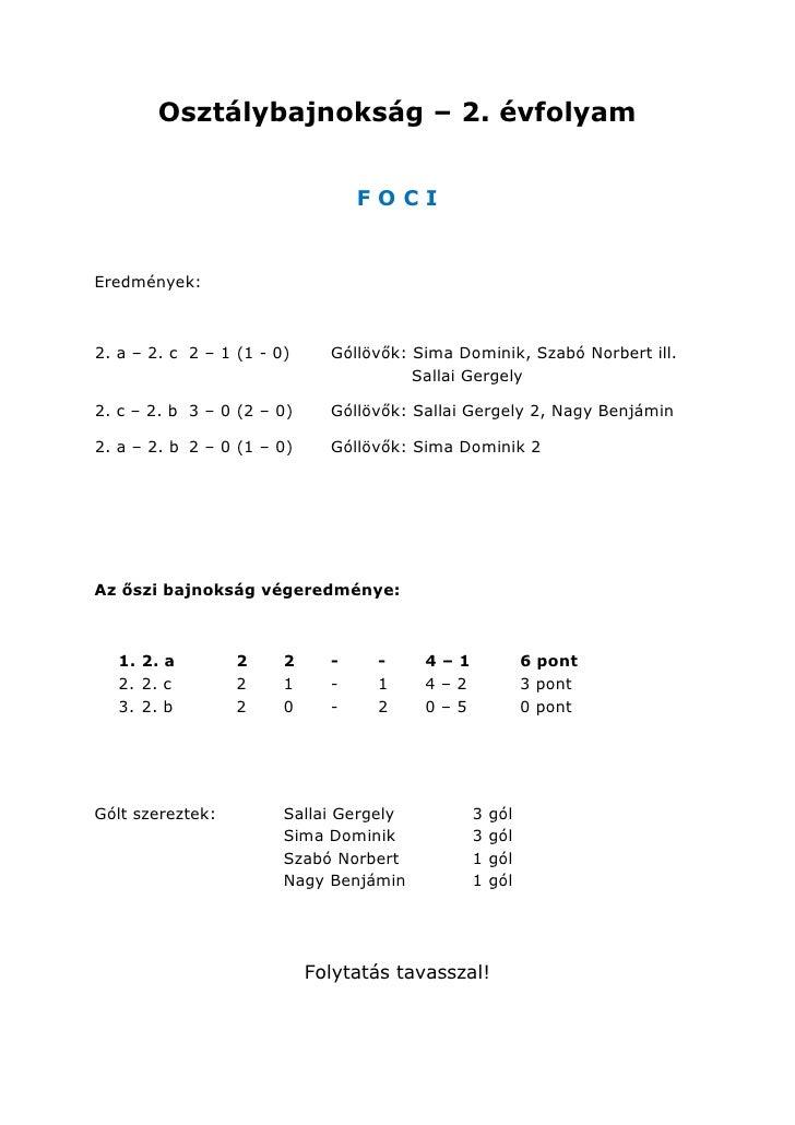Osztálybajnokság – 2. évfolyam                                  FOCIEredmények:2. a – 2. c 2 – 1 (1 - 0)     Góllövők: Sim...