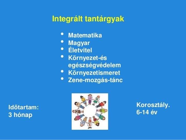 Integrált tantárgyak • Matematika • Magyar • Életvitel • Környezet-és egészségvédelem • Környezetismeret • Zene-mozgás-tán...