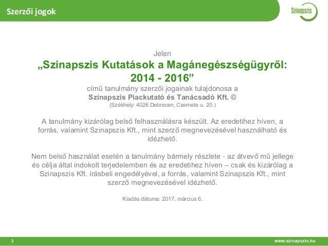 """2 Jelen """"Szinapszis Kutatások a Magánegészségügyről: 2014 - 2016"""" című tanulmány szerzői jogainak tulajdonosa a Szinapszis..."""