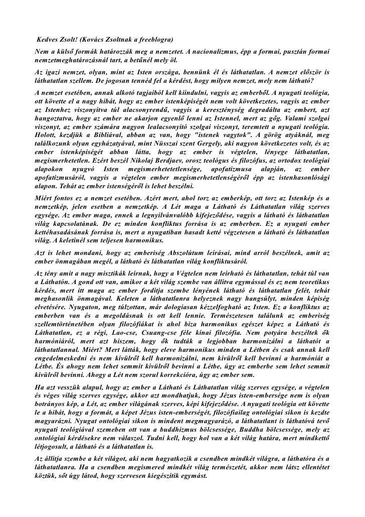 Kedves Zsolt! (Kovács Zsoltnak a freeblogra) Nem a külső formák határozzák meg a nemzetet. A nacionalizmus, épp a formai, ...