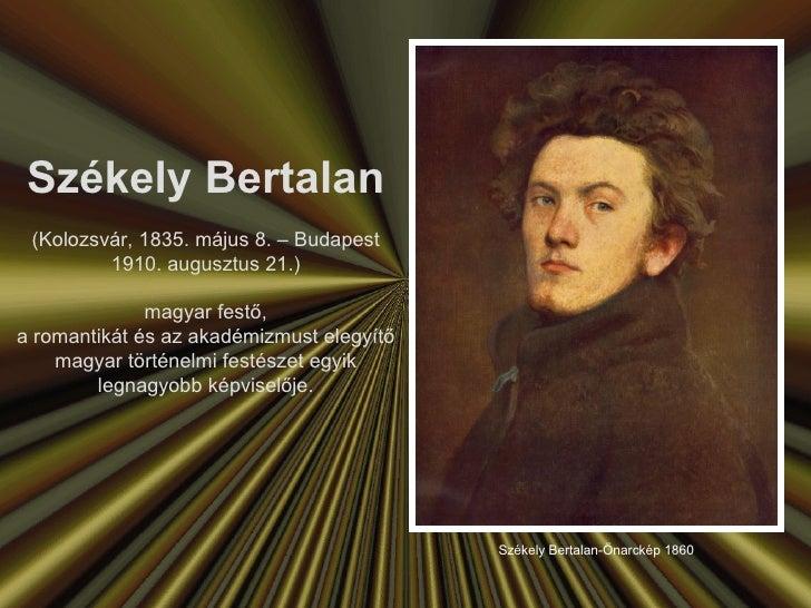 Székely Bertalan (Kolozsvár, 1835. május 8. – Budapest 1910. augusztus 21.) magyar festő, a romantikát és az akadémizmust ...