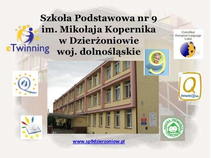Szkoła Podstawowa nr 9im. Mikołaja Kopernika    w Dzierżoniowie   woj. dolnośląskie      www.sp9dzierzoniow.pl