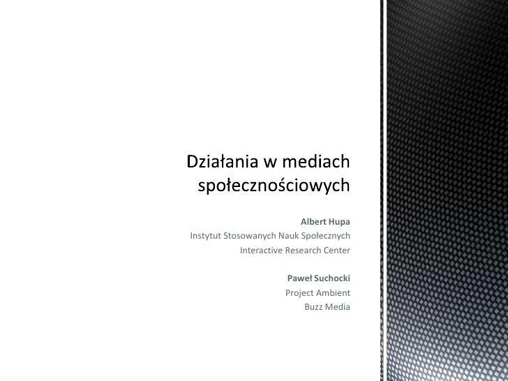 Albert Hupa<br />Instytut Stosowanych Nauk Społecznych<br />Interactive Research Center<br />Paweł Suchocki<br />Project A...
