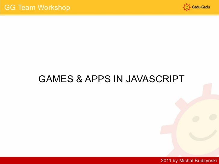 GG Team Workshop GAMES & APPS IN JAVASCRIPT 2011 by Michal Budzynski
