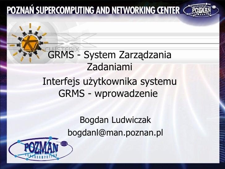 <ul><li>GRMS -  System Zarz ą dzania Zadaniami </li></ul><ul><li>Interfejs użytkownika systemu GRMS - wprowadzenie  </li><...