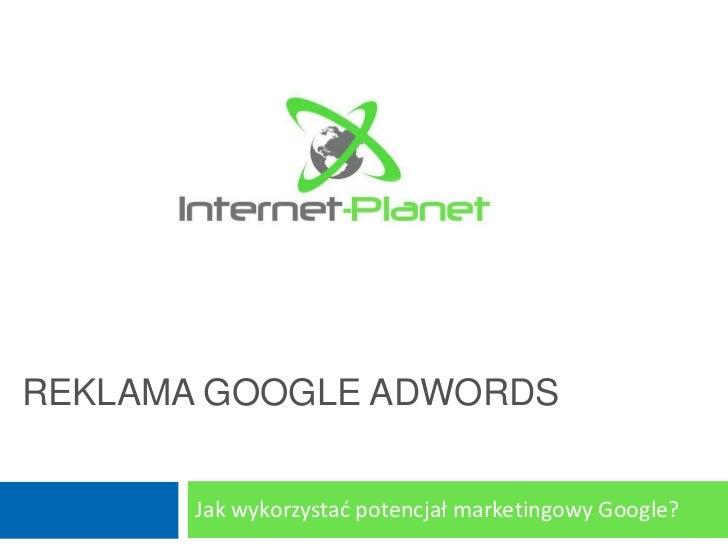 REKLAMA GOOGLE ADWORDS       Jak wykorzystad potencjał marketingowy Google?