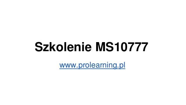 Szkolenie MS10777 www.prolearning.pl