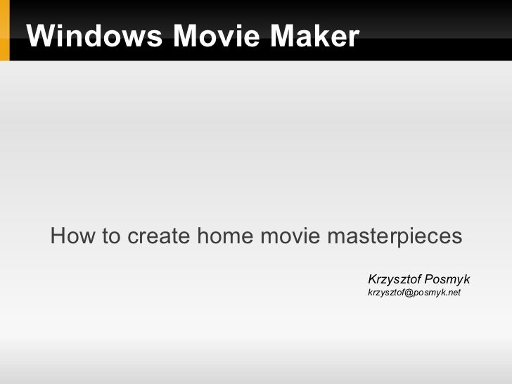 Windows Movie Maker How to create home movie masterpieces                             Krzysztof Posmyk                    ...