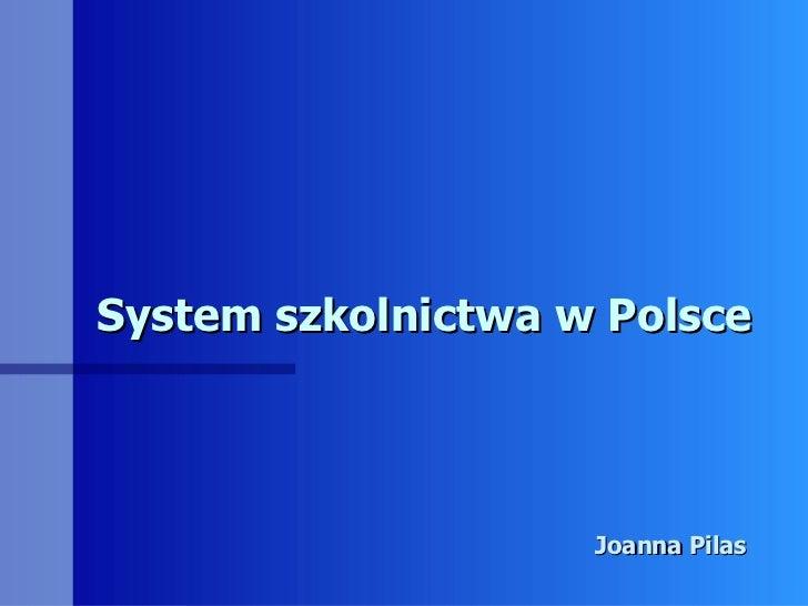 System szkolnictwa w Polsce Joanna Pilas
