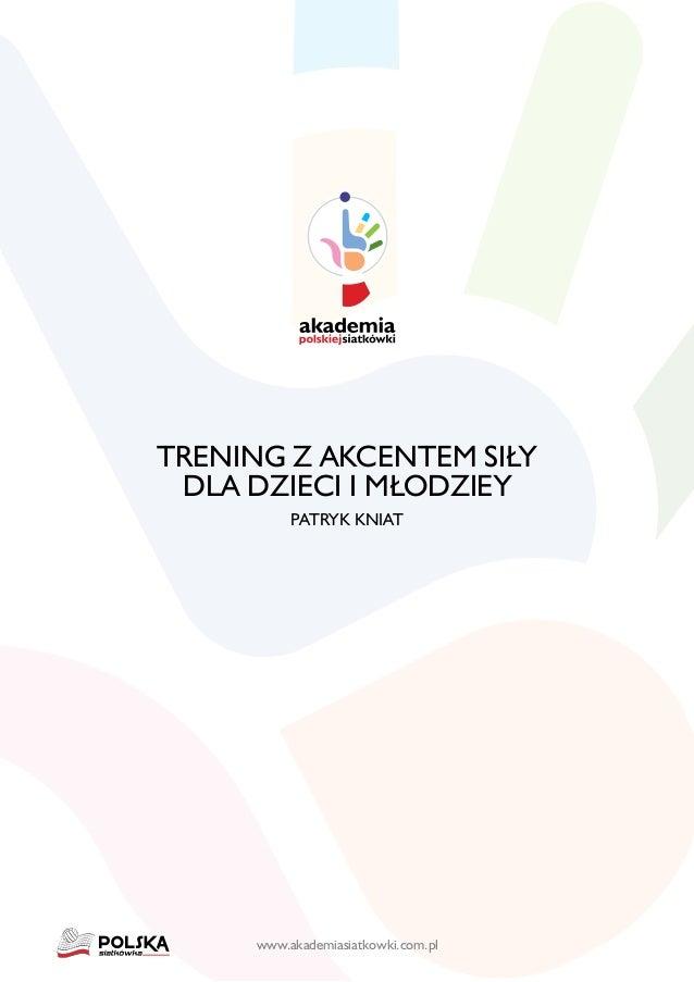 www.akademiasiatkowki.com.pl TRENING Z AKCENTEM SIŁY DLA DZIECI I MŁODZIEY PATRYK KNIAT