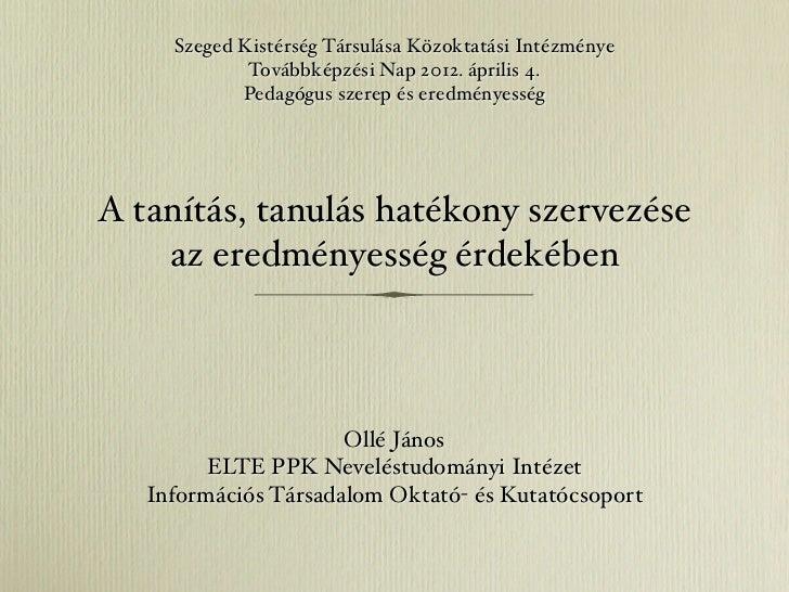 Szeged Kistérség Társulása Közoktatási Intézménye             Továbbképzési Nap 2012. április 4.            Pedagógus szer...