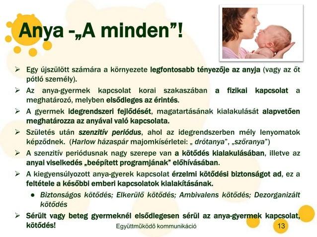 """Anya -""""A minden""""!  Egy újszülött számára a környezete legfontosabb tényezője az anyja (vagy az őt pótló személy).  Az an..."""