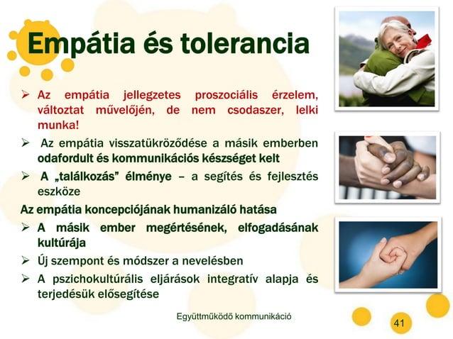 Empátia és tolerancia  Az empátia jellegzetes proszociális érzelem, változtat művelőjén, de nem csodaszer, lelki munka! ...