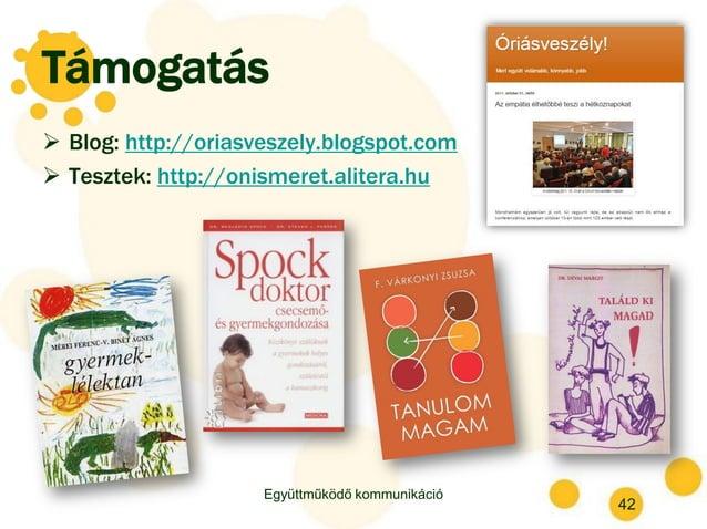 Támogatás  Blog: http://oriasveszely.blogspot.com  Tesztek: http://onismeret.alitera.hu Együttműködő kommunikáció 42