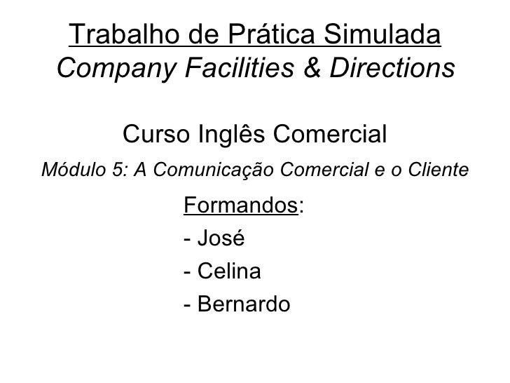 Trabalho de Prática Simulada Company Facilities & Directions Curso Inglês Comercial Módulo 5: A Comunicação Comercial e o ...
