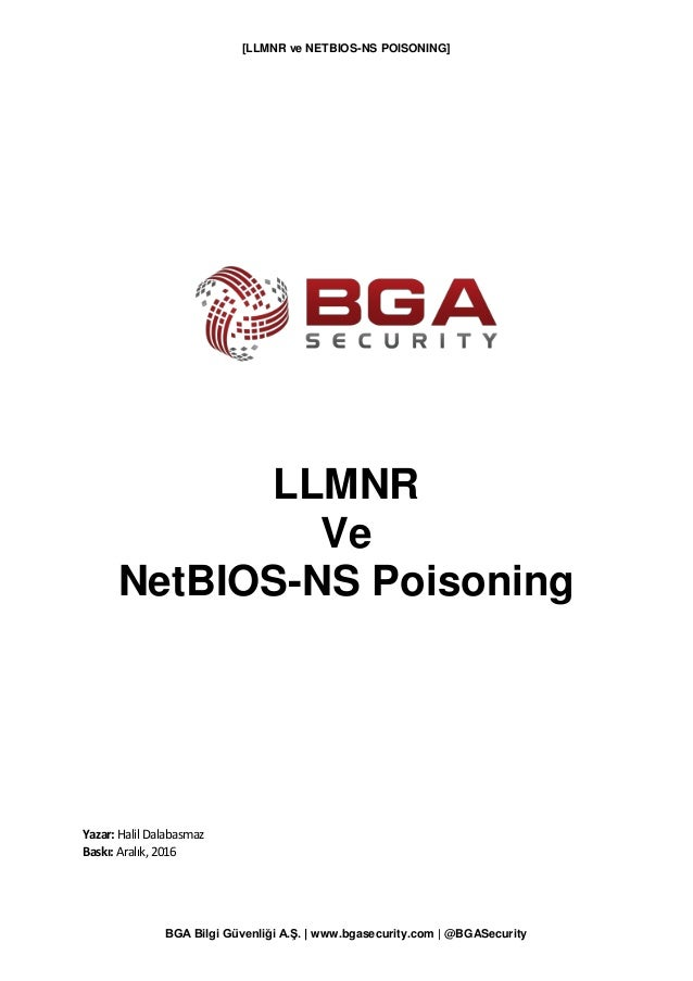 [LLMNR ve NETBIOS-NS POISONING] BGA Bilgi Güvenliği A.Ş. | www.bgasecurity.com | @BGASecurity LLMNR Ve NetBIOS-NS Poisonin...