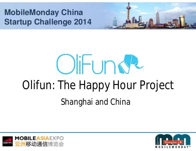 MobileMonday China Startup Challenge 2014 Olifun: The Happy Hour Project Shanghai and China
