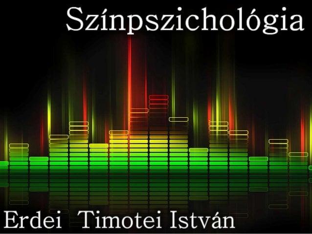 • A pszichológia története • A színpszichológia • Marketing • Szerepe a lakberendezésben • Vajon mit árulnak el Rólad a ke...