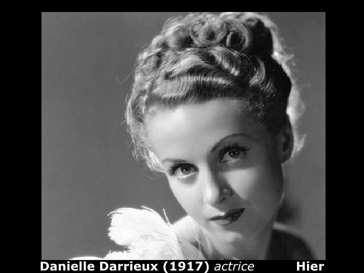 Danielle Darrieux (1917)  actrice  Hier