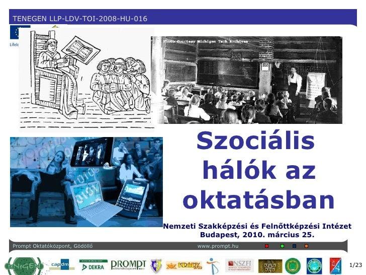 Szociális   hálók az oktatásban Nemzeti Szakképzési és Felnőttképzési Intézet Budapest, 2010. március 25.