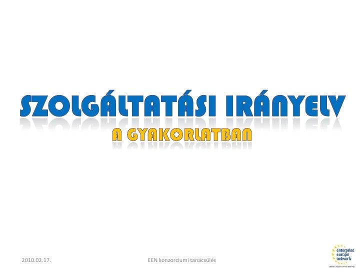 2010.02.17.<br />EEN konzorciumi tanácsülés<br />Szolgáltatási irányelv<br />A gyakorlatban<br />