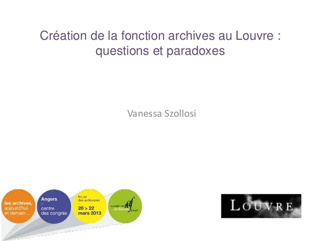 Création de la fonction archives au Louvre : questions et paradoxes  Vanessa Szollosi